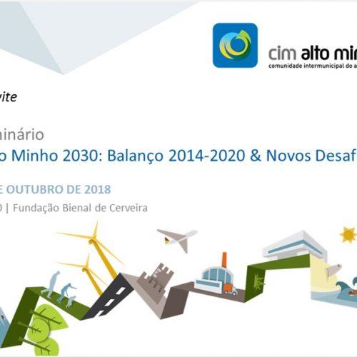 """Seminário """"Alto Minho 2030: Balanço 2014-2020 & Novos Desafios""""   15 outubro, Fórum Cultural de Cerveira, 2018"""